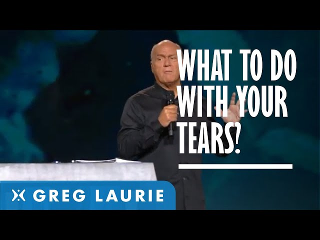 What to Do with Your Tears (Greg Laurie)
