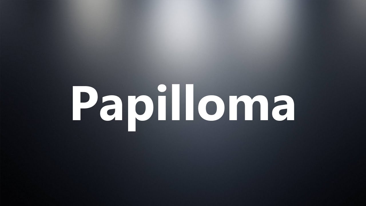 The term papilloma means - Papilloma means - The term papilloma means