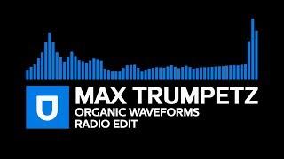 [Trance] - Max Trumpetz - Organic Waveforms (Radio Edit) [Umusic Records Release]