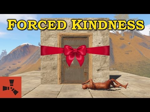 Forced Acts of Kindness - [Rust]