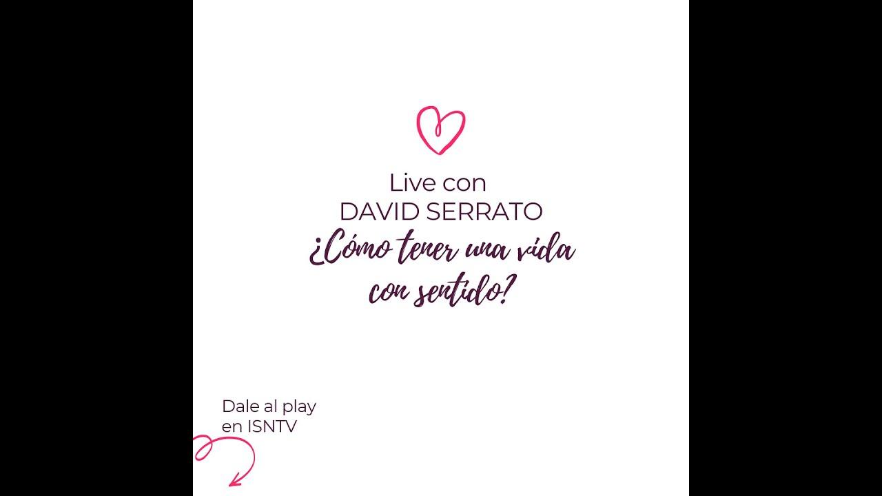 ¿COMO TENER UNA VIDA CON SENTIDO? Live con David Serrato