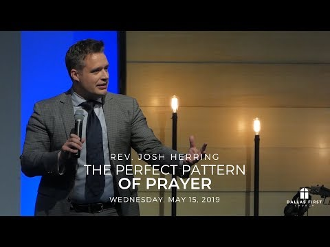 Rev. Josh Herring – The Perfect Pattern of Prayer