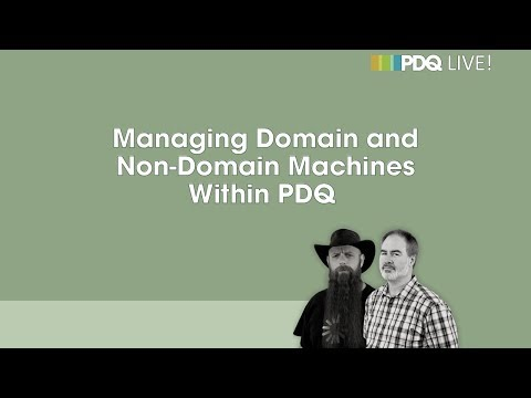 PDQ Live! : Managing Domain and Non-Domain Machines Within PDQ