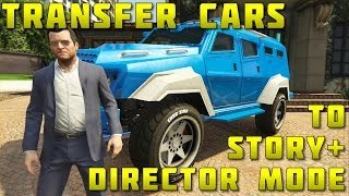 GTA 5 -TRANSFER CREATOR VEHICLES TO STORE + MOD + USE IN STORY & DIRECTOR MODES