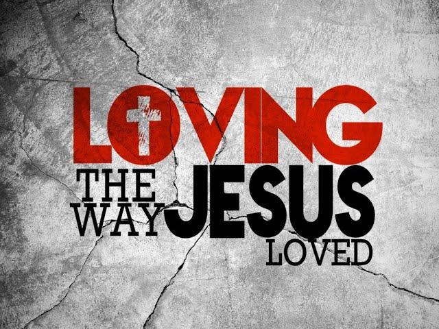 Loving the Way Jesus Loved - Pastor Chris Sowards