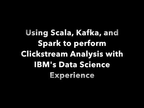 Using Scala, Kafka, and Spark to perform Clickstream Analysis with IBM's Data Science Experience