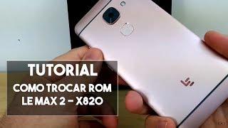 Tutorial -  Como instalar uma ROM Stock no Le Max 2 X820