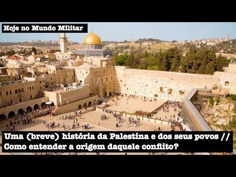 Uma (breve) História Da Palestina E Dos Seus Povos. Como Entender A Origem Daquele Conflito?