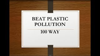 Support the World Environment Day Theme Beat Plastic Pollution in 100 Way