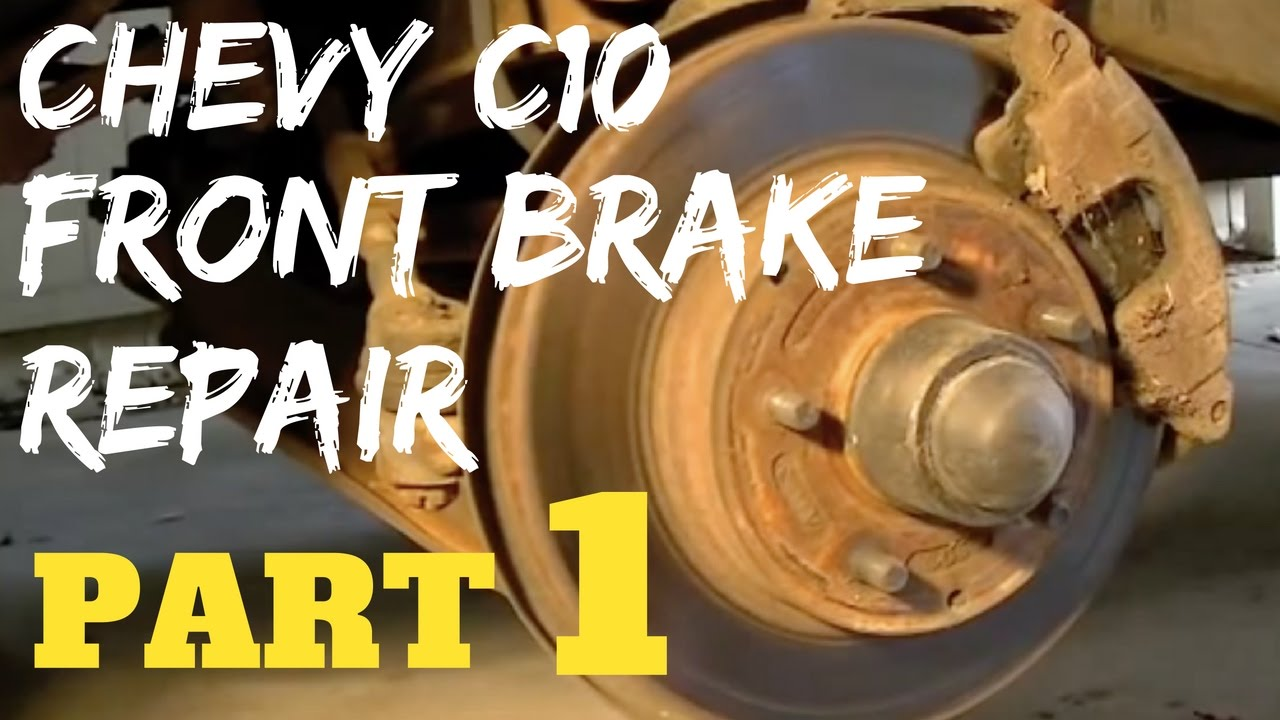 PART 1 CHEVY FRONT BRAKE REPAIR | Chevrolet C10 Trucks  YouTube