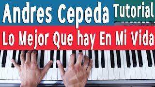 Piano Tutorial [Acordes] Lo Mejor Que Hay En Mi Vida - Andres Cepeda - By Juan Diego Arenas