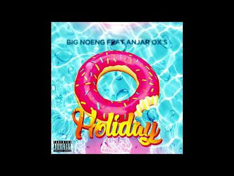 BIG NOENG Feat ANJAR OX'S - Holiday (Official Audio)