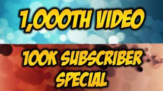 1000th Video Special / 100k Subscriber Special (HD)