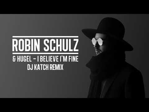ROBIN SCHULZ & HUGEL – I BELIEVE I'M FINE [DJ KATCH REMIX] (OFFICIAL AUDIO)