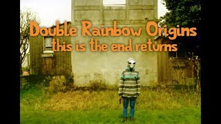 Double Rainbow Origins ep7: THIS IS THE END RETURNS