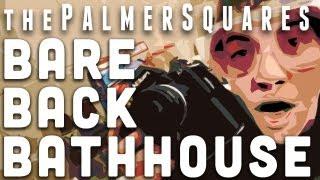 The Palmer Squares - Bareback Bath House Thumbnail