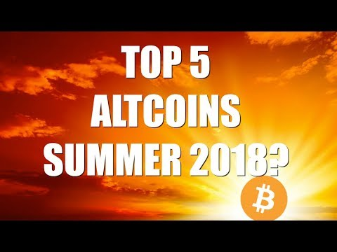 TOP 5 ALTCOINS SUMMER 2018?