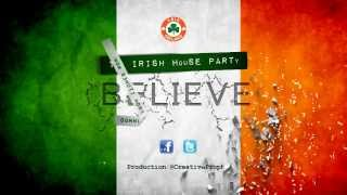 THE IRISH HOUSE PARTY - BELIEVE  - REPUBLIC OF IRELAND EURO 2012 SONG