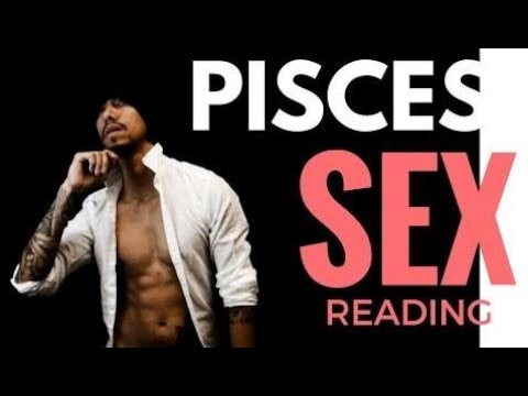 PISCES SEX WEEKLY MARCH 5-11   EAT READ LOVE