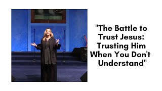 """The Battle to Trust Jesus: Trusting Him When You Don"