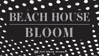 Beach House - Bloom [FULL ALBUM STREAM]
