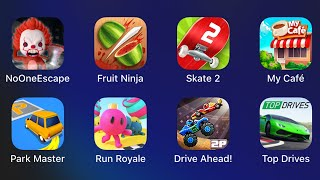 No One Escape,Fruit Ninja,Skate 2,My Cafe,Park Master,Run Royale,Drive Ahead,Top Drives,