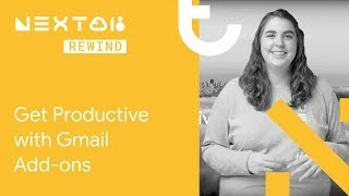Get Productive with Gmail Add-ons (Next Rewind '18)