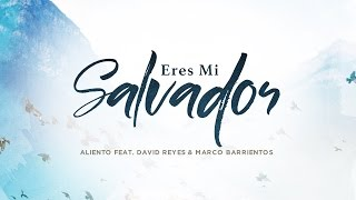 eres mi salvador   aliento  feat  marco barrientos y david reyes