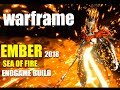 WARFRAME - SEA OF FIRE EMBER - END GAME BUILD -2018
