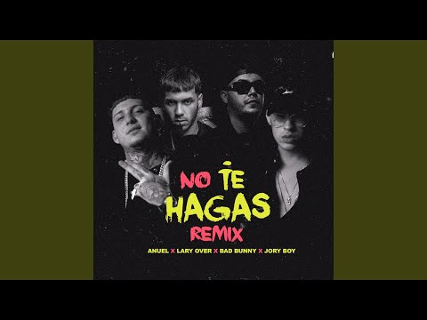 No Te Hagas (feat. Lary Over, Jory Boy, Bad Bunny) (Remix)