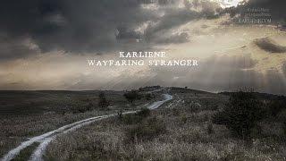 Karliene - Wayfaring Stranger