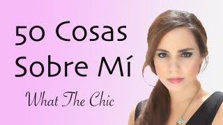 50 Cosas sobre mí - What The Chic