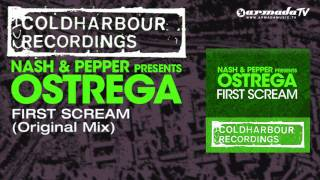 Nash & Pepper presents Ostrega - First Scream (Original Mix)