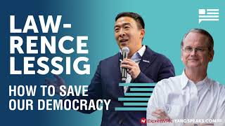 Lawrence Lessig: How to Save Our Democracy | Andrew Yang | Yang Speaks