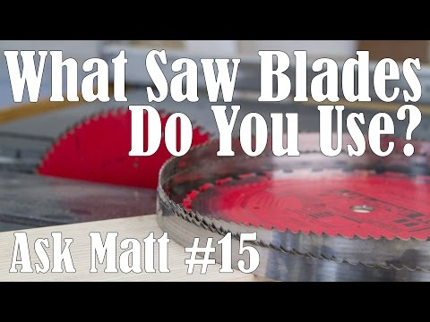 What Saw Blades Do You Use? - Ask Matt #15
