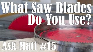 What Saw Blades Do You Use? - Ask Matt 15