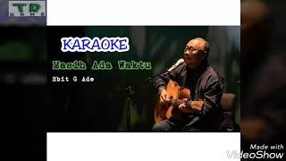 Download lagu Karaoke MASIH ADA WAKTU Ebit G Ade tanpa vocal MP3