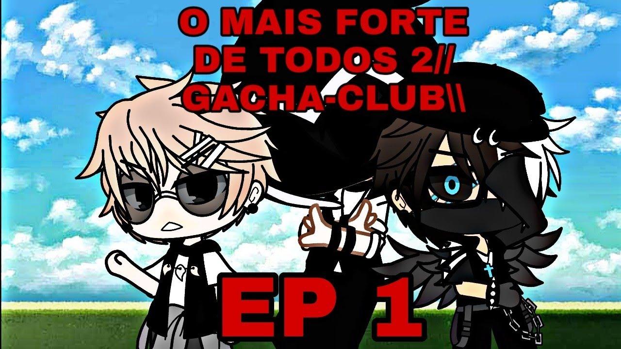 O MAIS FORTE DE TODOS 2//GACHA-CLUB// EP 1