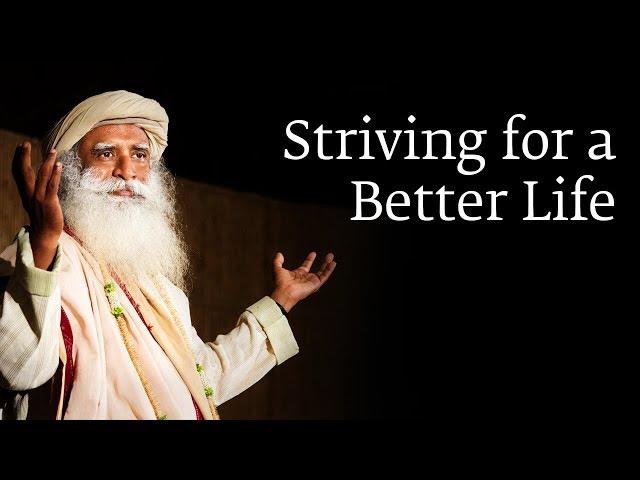 Striving for a Better Life | Sadhguru