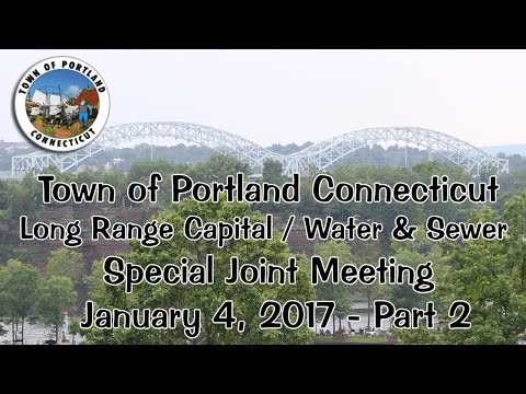 Portland, CT, Joint Meeting, LR Capital Improvements & Water & Sewer Commission, 1.4.17, Part 2 of 2