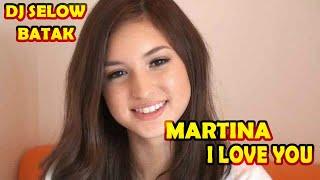 Download Lagu MARTINA I LOVE YOU - DJ SELOW BATAK HITS mp3