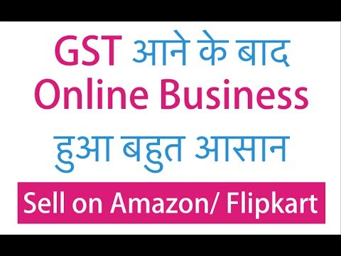 How To Start Selling On Amazon & FlipKart After GST Implementation [In Hindi]