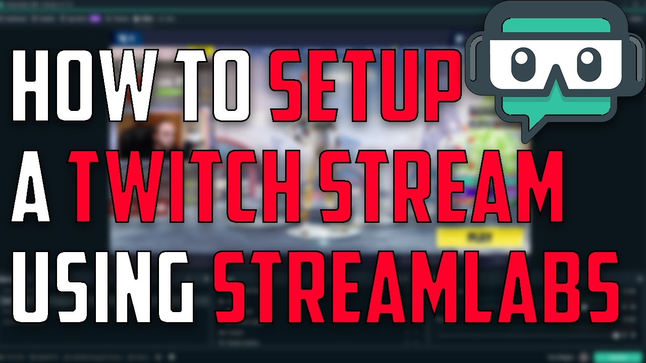 How to Setup a Twitch Stream (Streamlabs OBS)