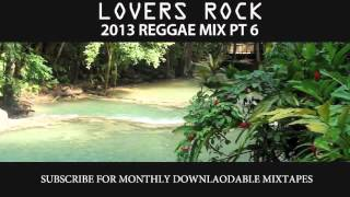 2013 REGGAE MIX PT 6 - LOVERS ROCK PT 6