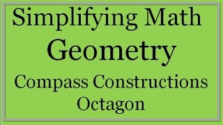 Compass Constructions: Octagon (Simplifying Math)