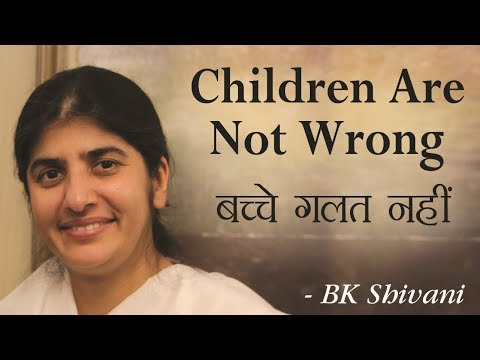 Children Are Not Wrong: BK Shivani (English Subtitles)