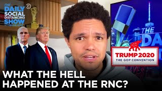 What the Hell Happened This Week? RNC Edition | The Daily Social Distancing Show