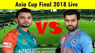 🔴LIVE: India vs Bangladesh Final, Asia Cup 2018 Live Streaming