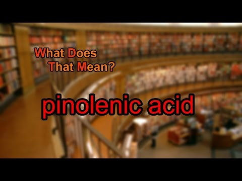 What does pinolenic acid mean?