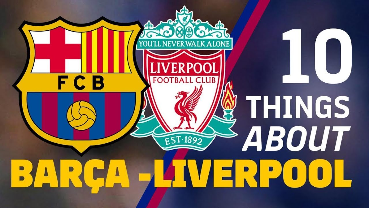 10 Things About Barca Liverpool